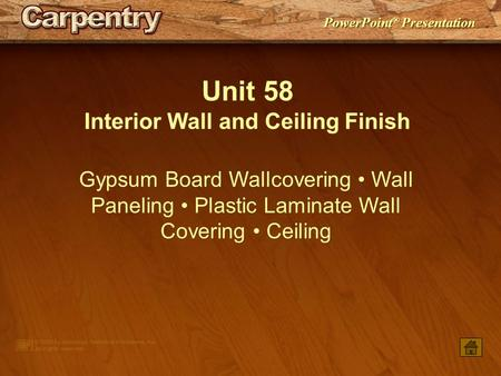PowerPoint ® Presentation Unit 58 Interior Wall and Ceiling Finish Gypsum Board Wallcovering Wall Paneling Plastic Laminate Wall Covering Ceiling.