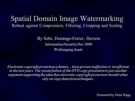 Spatial Domain Image Watermarking Robust against Compression, Filtering, Cropping and Scaling By Sebé, Domingo-Ferrer, Herrera Information Security Dec.