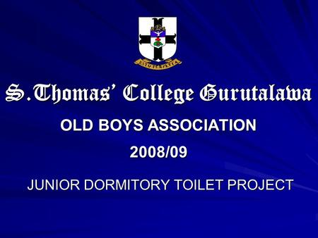 S.Thomas College Gurutalawa OLD BOYS ASSOCIATION 2008/09 JUNIOR DORMITORY TOILET PROJECT.