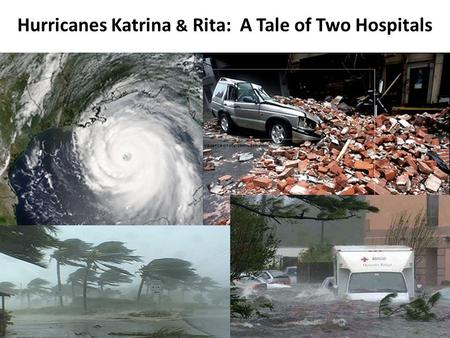 Hurricanes Katrina & Rita: A Tale of Two Hospitals.