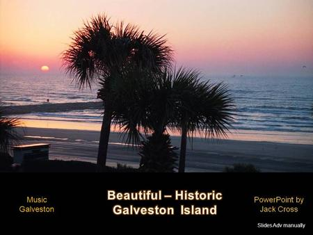Music Galveston Slides Adv manually Gulf Of Mexico Galveston is home to six Historic Districts containing one of the largest and historically significant.
