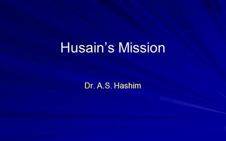 Husains Mission Dr. A.S. Hashim. Surah Al-Fatiha In the Name of God, Lord of Mercy and Lord of Grace Praise be to God, Lord of the Worlds Lord of Mercy.
