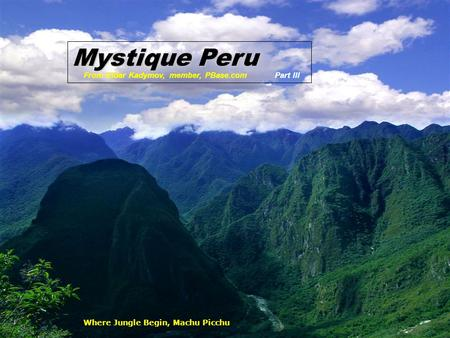 Where Jungle Begin, Machu Picchu Mystique Peru From Eldar Kadymov, member, PBase.comPart III.
