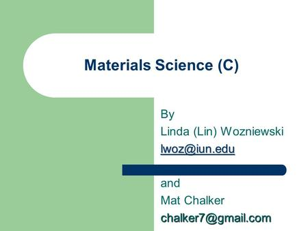 Materials Science (C) By Linda (Lin) Wozniewski and Mat
