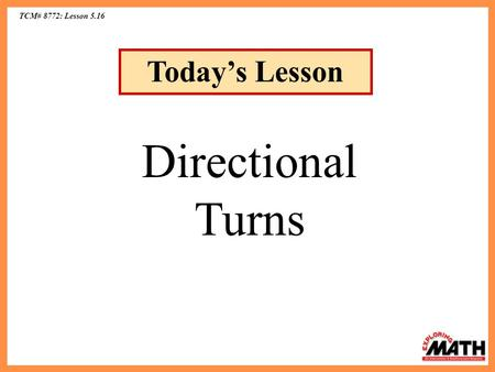 TCM# 8772: Lesson 5.16 Todays Lesson Directional Turns.