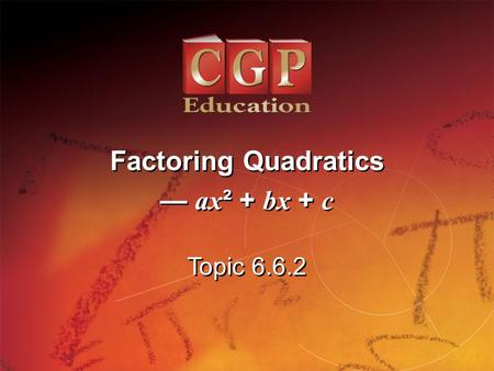 1 Topic 6.6.2 Factoring Quadratics ax ² + bx + c Factoring Quadratics ax ² + bx + c.