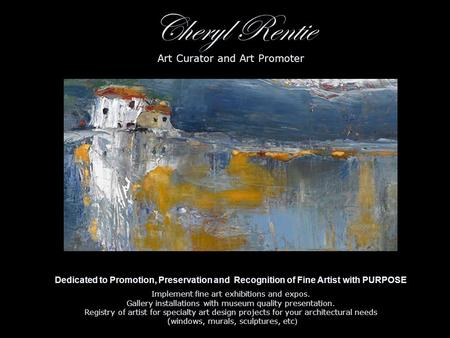 Cheryl Rentie Art Curator and Art Promoter Dedicated to Promotion, Preservation and  Recognition of Fine Artist with PURPOSE Implement.