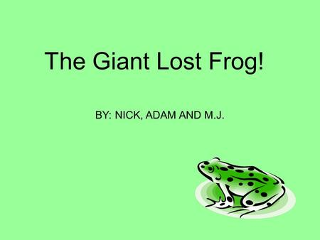The Giant Lost Frog! BY: NICK, ADAM AND M.J.. One day Frank the frog was going for a walk and saw a spooky forest and went in.