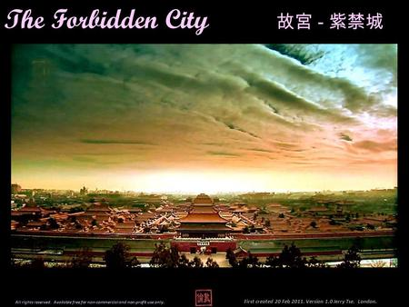 The Forbidden City - First created 20 Feb 2011. Version 1.0 Jerry Tse. London. All rights reserved. Available free for non-commercial and non-profit use.
