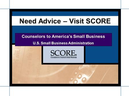 Need Advice – Visit SCORE Counselors to Americas Small Business U.S. Small Business Administration.