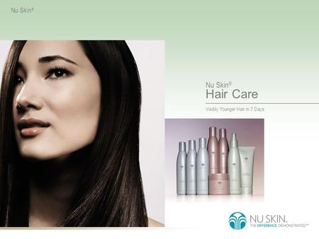 Nu Skin® Hair Care. Nu Skin® Hair Care Did You Know? The health of hair influences how old we appear. Individuals with healthy hair are seen as younger.