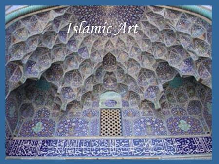 Islamic Art. The religion called Islam (meaning submission to Gods will) originated in Arabia in the early seventh century. Under the leadership of its.