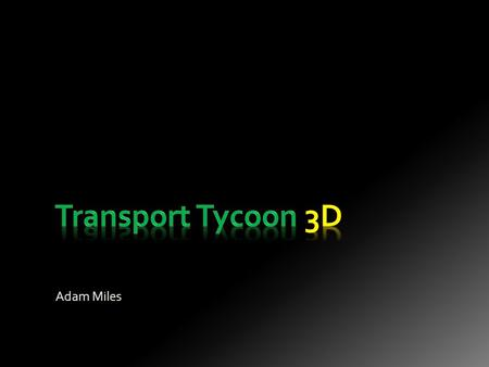 Adam Miles. Transport Tycoon Deluxe (TTD): Written by Chris Sawyer for Microprose in 1994. Written almost entirely in Assembly language. Designed for.