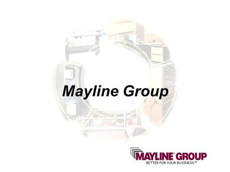 Mayline Group. Who Is The Mayline Group? Mayline Company Kwik-File Tiffany Industries Niche Market Manufacturer More Than 80 Years Experience Multi-Channel.