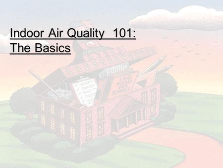 Indoor Air Quality 101: The Basics. Historical Information IAQ issues are not new –Old Testament Leviticus, Chapter 14, verses 34-47 –1970s is significant.