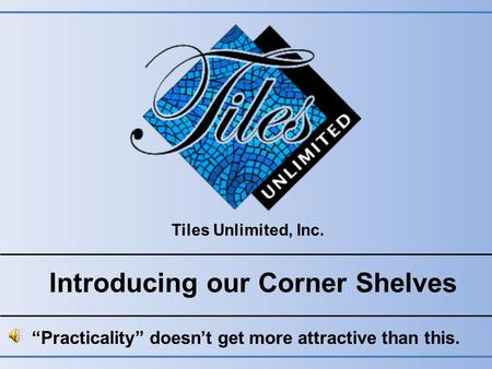 Tiles Unlimited, Inc. Introducing our Corner Shelves Practicality doesnt get more attractive than this.