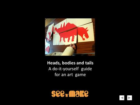 Heads, bodies and tails A do-it-yourself guide for an art game.