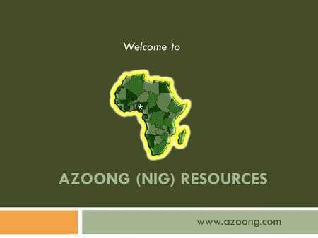 AZOONG (NIG) RESOURCES www.azoong.com Welcome to.