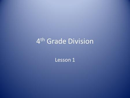 4 th Grade Division Lesson 1. Todays big idea is Multiplication and division are inverse operations and both can be represented using rectangular arrays.
