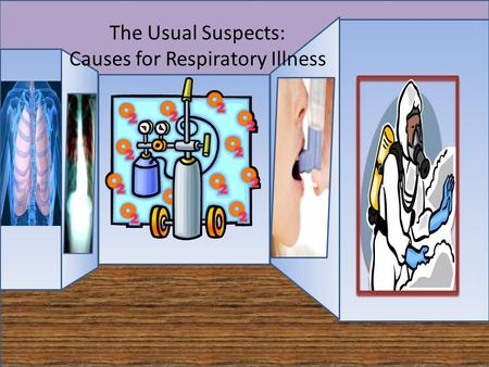 The Usual Suspects: Causes for Respiratory Illness.