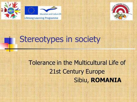 Stereotypes in society Tolerance in the Multicultural Life of 21st Century Europe Sibiu, ROMANIA.