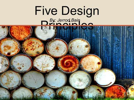 Five Design Principles By: Jerrod Bain. Five Design Principles Contrast Repetition Balance ColorType.