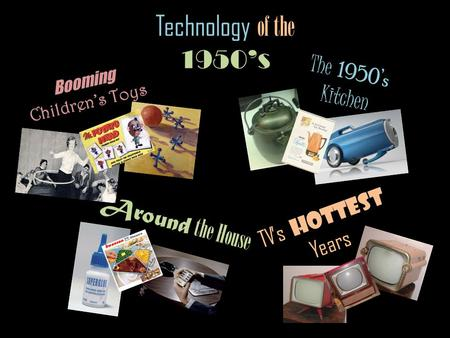 Technology of the 1950s Booming Childrens Toys Around the House The 1950s Kitchen TVs Hottest Years.