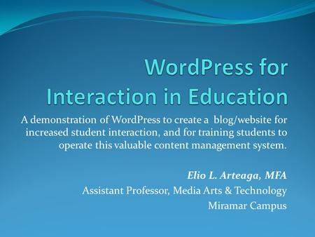 A demonstration of WordPress to create a blog/website for increased student interaction, and for training students to operate this valuable content management.