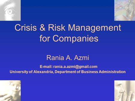 Crisis & Risk Management for Companies Rania A. Azmi   University of Alexandria, Department of Business Administration.