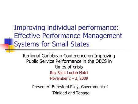 Improving individual performance: Effective Performance Management Systems for Small States Regional Caribbean Conference on Improving Public Service Performance.