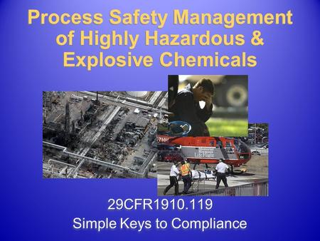 29CFR1910.119 Simple Keys to Compliance 29CFR1910.119 Process Safety Management of Highly Hazardous & Explosive Chemicals.