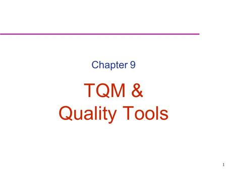 Chapter 9 TQM & Quality Tools.