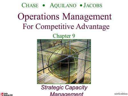 Operations Management For Competitive Advantage © The McGraw-Hill Companies, Inc., 2001 C HASE A QUILANO J ACOBS ninth edition 1 Strategic Capacity Management.