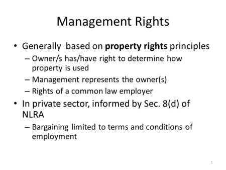 Management Rights Generally based on property rights principles – Owner/s has/have right to determine how property is used – Management represents the.