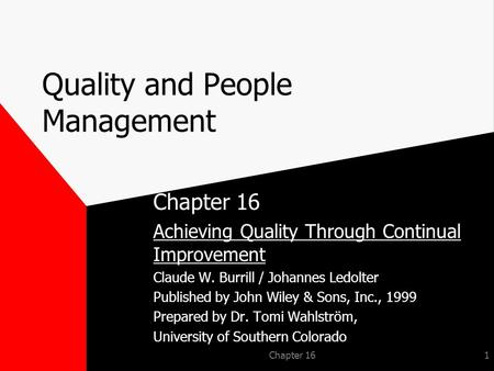 Chapter 161 Quality and People Management Chapter 16 Achieving Quality Through Continual Improvement Claude W. Burrill / Johannes Ledolter Published by.