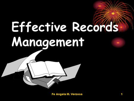 Fe Angela M. Verzosa1 Effective Records Management.