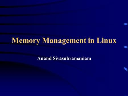 Memory Management in Linux Anand Sivasubramaniam.