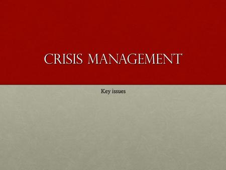 CRISIS MANAGEMENT Key issues. Crisis Management Crisis management is the process by which an organization deals with a major unpredictable event that.
