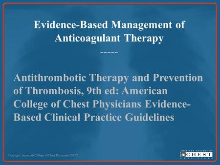 Evidence-Based Management of Anticoagulant Therapy ----- Antithrombotic Therapy and Prevention of Thrombosis, 9th ed: American College of Chest Physicians.