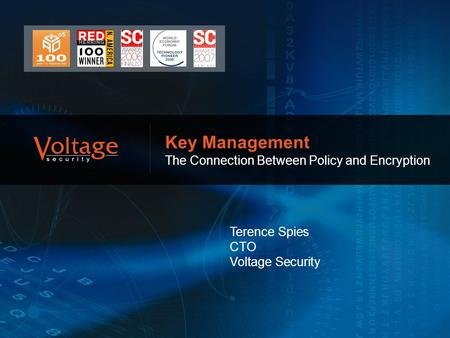 ` Key Management The Connection Between Policy and Encryption Terence Spies CTO Voltage Security.