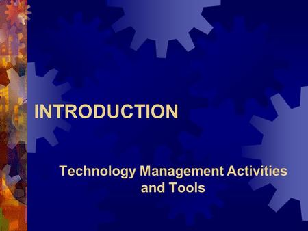 INTRODUCTION Technology Management Activities and Tools.