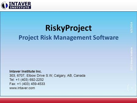 RiskyProject Project Risk Management Software Intaver Institute Inc. 303, 6707, Elbow Drive S.W, Calgary, AB, Canada Tel: +1 (403) 692-2252 Fax: +1 (403)