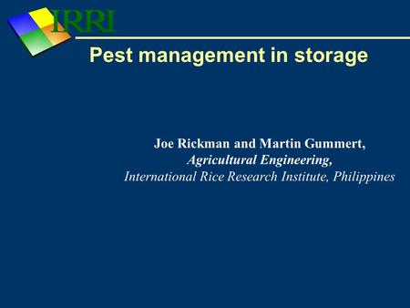 Pest management in storage Joe Rickman and Martin Gummert, Agricultural Engineering, International Rice Research Institute, Philippines.