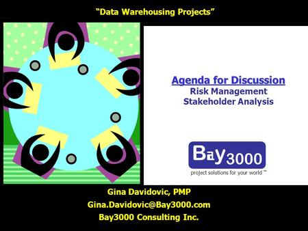 Agenda for Discussion Agenda for Discussion Risk Management Stakeholder Analysis project solutions for your world Gina Davidovic, PMP