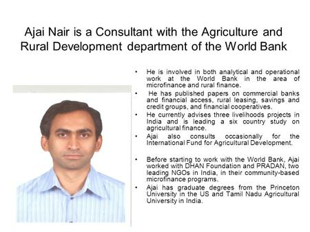 Ajai Nair is a Consultant with the Agriculture and Rural Development department of the World Bank He is involved in both analytical and operational work.