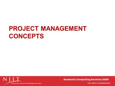 Academic Computing Services 2009 PROJECT MANAGEMENT CONCEPTS.