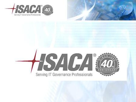 ©2009 ISACA/ITGI. All rights reserved.. ISACA At-a-Glance Founded in 1969; non-profit, independent association that helps members achieve greater trust.