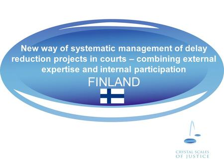 New way of systematic management of delay reduction projects in courts – combining external expertise and internal participation FINLAND.
