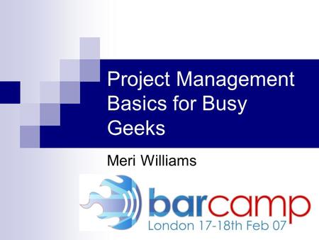 Project Management Basics for Busy Geeks Meri Williams.