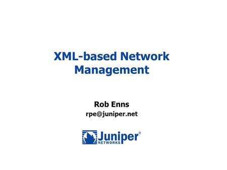 XML-based Network Management Rob Enns